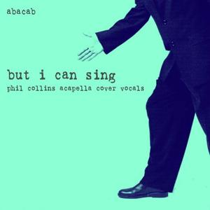 But I Can Sing: Phil Collins Acapella Cover Vocals