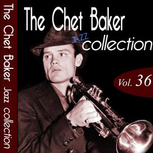 The Chet Baker Jazz Collection, Vol. 36 (Remastered)