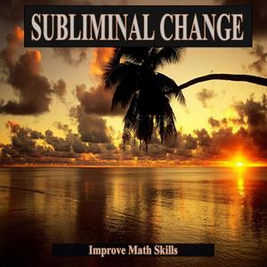Improve Math Skills Subliminal Change For the Mind and Spirit