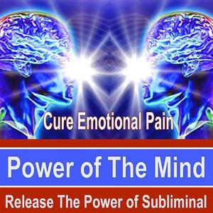 Cure Emotional Pain Power of the Mind - Release the Power of Subliminal Music