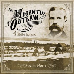 The Megantic Outlaw (A Gaelic Legend)