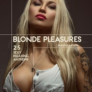 Blonde Pleasures (25 Sexy Relaxing Anthems)