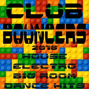 Club Bouncers 2016 (House, Electro, Big Room Dance Hits)