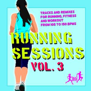 Running Sessions, Vol. 3 (Tracks & Remixes For Running, Fitness And Workout From 105 To 150 Bpms)