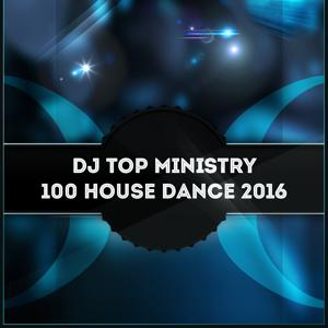 DJ Top Ministry 100 House Dance 2016