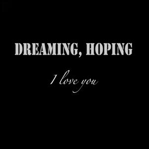 Dreaming, Hoping (I Love You)