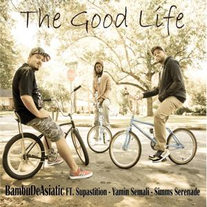 The Good Life (feat. Supastition, Yamin Semali & Simms Serenade)