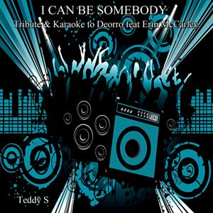 I Can Be Somebody (Tribute & Karaoke to Deorro Feat Erin McCarley)