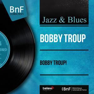 Bobby Troup! (Mono Version)