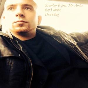 Don't Beg (feat. Lokka) [Zsombor K Presents Mr Andre]