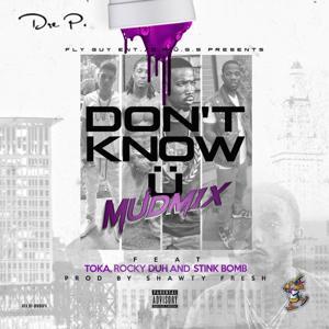 Don't Know U (Mudmix) [feat. Toka Fly, Rocky Duh & Stink Bomb]