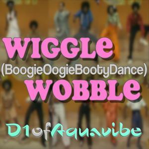 Wiggle Wobble (BoogieOogieBootyDance)