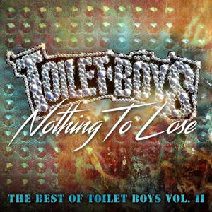 Nothing to Lose: The Best of Toilet Boys, Vol. 2