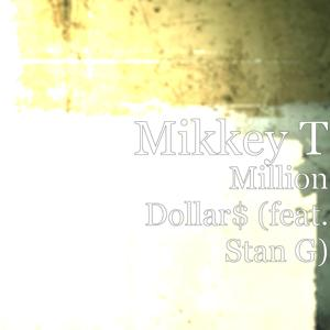 Million Dollar$ (feat. Stan G)