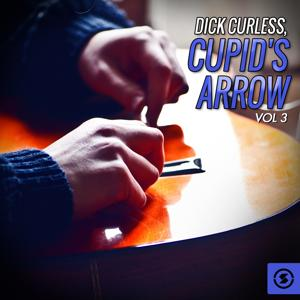 Dick Curless: Cupid's Arrow, Vol. 3