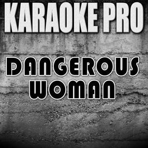 Dangerous Woman (Originally Performed by Ariana Grande) [Instrumental Version]
