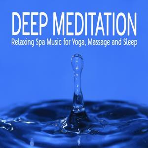 Deep Meditation: Relaxing Spa Music for Yoga, Massage and Sleep