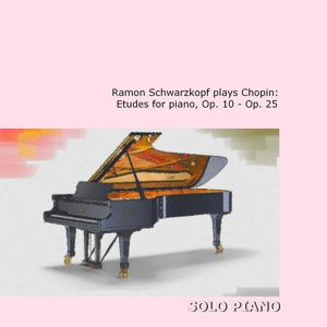Ramon Schwarzkopf Plays Chopin: Etudes for Piano, Op. 10 & Op. 25