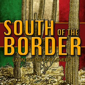 South of the Border: Latin Guitar for Lovers