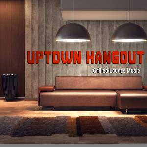 Uptown Hangout: Chilled Lounge Music