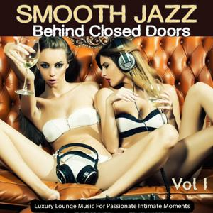 Smooth Jazz Behind Closed Doors, Vol.1 (Luxury Lounge Music For Passionate Intimate Moments)
