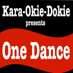 One Dance (Originally Performed by Drake) [Karaoke Version]