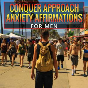 Conquer Approach Anxiety Affirmations for Men
