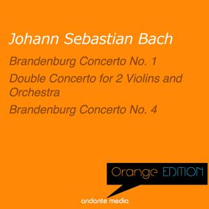 Orange Edition - Bach: Brandenburg Concerti Nos. 1, 4 & Double Concerto for 2 Violins and Orchestra