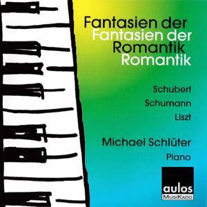 Schubert, Schumann & Liszt: Fantasien