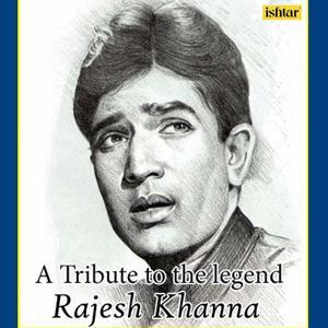 A Tribute to the Legend - Rajesh Khanna