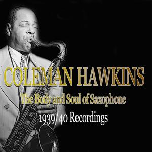 Coleman Hawkins: The Body and Soul of Saxophone - 1939/40 Recordings