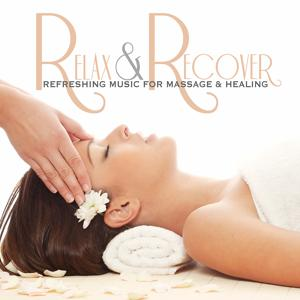 Relax & Recover: Refreshing Music for Massage and Healing