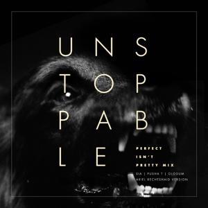Unstoppable (Perfect Isn't Pretty Mix - Ariel Rechtshaid Version)