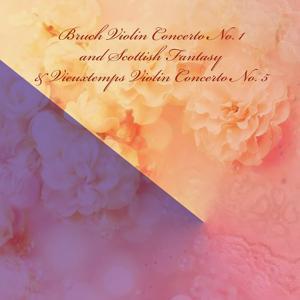 Bruch Violin Concerto No. 1 and Scottish Fantasy & Vieuxtemps Violin Concerto No. 5