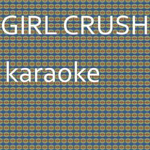 Girl Crush: Karaoke Tribute to Little Big Town (Karaoke Version) - Single