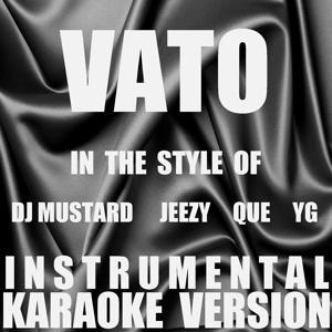 Vato (In the Style of Dj Mustard, Jeezy, Que & YG) [Instrumental Karaoke Version] - Single