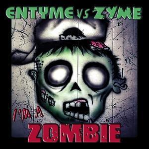 Entyme vs Zyme: I'm A Zombie - Single