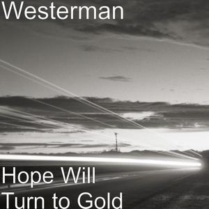 Hope Will Turn to Gold