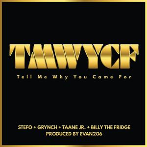 Tmwycf (Tell Me Why You Came For) [feat. Grynch, Taane Jr & Billy the Fridge]