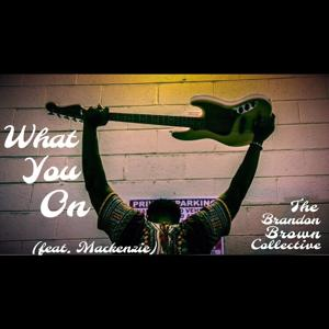 What You On (feat. Mackenzie)