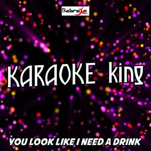 You Look Like I Need a Drink (Karaoke Version) (Originally Performed by Justin Moore)