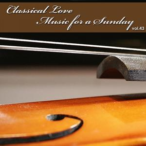 Classical Love - Music for a Sunday Vol 43