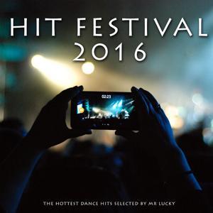 Hit Festival 2016 (The Hottest Dance Hits Selected By Mr Lucky)