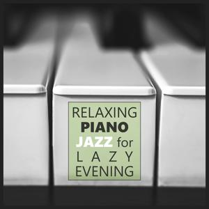Relaxing Piano Jazz for Lazy Evening – Calming Piano Jazz, Evening Relaxation, Chilled Sounds, Music for Stress Relief