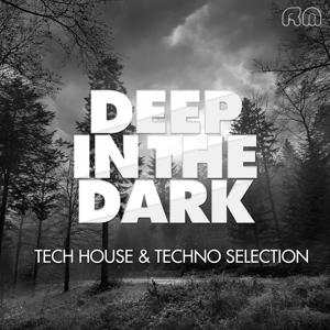 Deep In The Dark - Tech House & Techno Selection