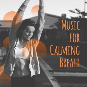Music for Calming Breath – Meditation Sounds, Music to Calm Down, Rest a Bit, Relaxing New Age