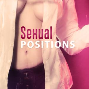 Sexual Positions - Positive Vibrations, Effect Performance, Thrill, Excitement and Lust