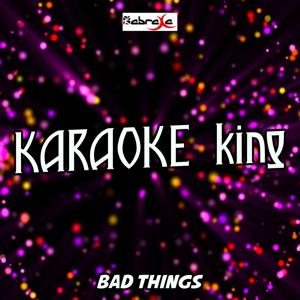 Bad Things (Karaoke Version) (Originally Performed by Machine Gun Kelly and Camila Cabello)