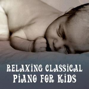 Relaxing Classical Piano for Kids – Music for Baby, Peaceful Nap, Healing Lullabies to Bed