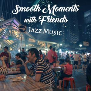 Smooth Moments with Friends – Jazz Music: Piano Bar Lounge, Instrumental Sounds for Relax, Friends Time & Perfect Night